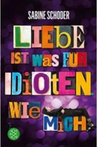 Liebe ist was für Idioten. Wie mich. von Sabine Schoder