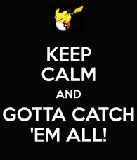 keep-calm-and-gotta-catch-em-all.png