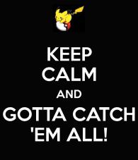 keep-calm-and-gotta-catch-em-all.png