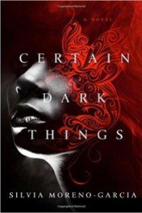 moreno-garcia_certain-dark-things_1